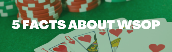 5 facts about WSOP