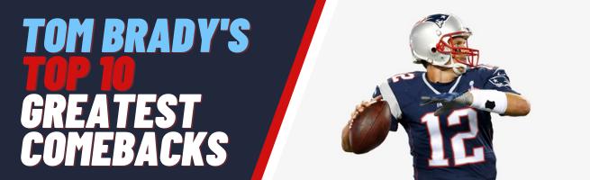 Tom Bradys Top 10 Greatest Comebacks Banner